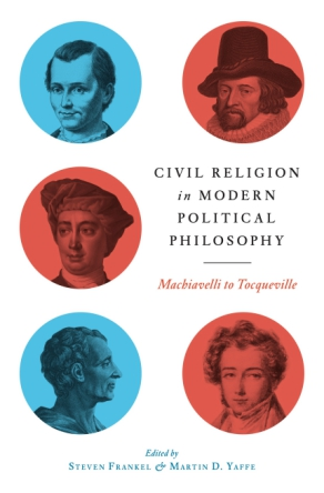 Cover image for Civil Religion in Modern Political Philosophy: Machiavelli to Tocqueville Edited by Steven Frankel, Daniel Doneson, and Martin D. Yaffe