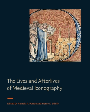 Cover image for The Lives and Afterlives of Medieval Iconography Edited by Pamela A. Patton and Henry D. Schilb