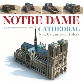 Cover image for Notre Dame Cathedral: Nine Centuries of History By Dany Sandron, Andrew Tallon, Translated by Andrew Tallon, and Lindsay Cook