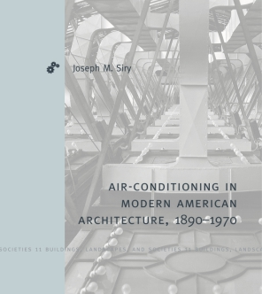 Cover image for Air-Conditioning in Modern American Architecture, 1890–1970 By Joseph M. Siry