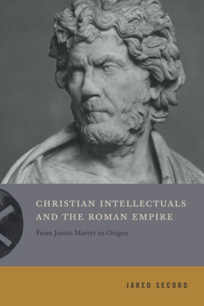 Cover image for Christian Intellectuals and the Roman Empire: From Justin Martyr to Origen By Jared Secord
