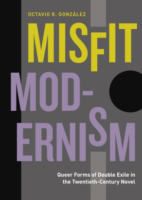 Cover image for Misfit Modernism: Queer Forms of Double Exile in the Twentieth-Century Novel By Octavio R. González