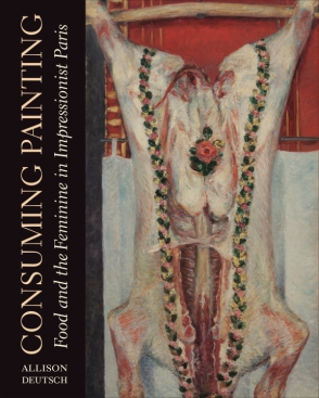 Cover image for Consuming Painting: Food and the Feminine in Impressionist Paris By Allison Deutsch