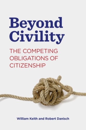 Cover image for Beyond Civility: The Competing Obligations of Citizenship By William Keith and Robert Danisch