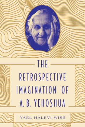 The Retrospective Imagination of A. B. Yehoshua
