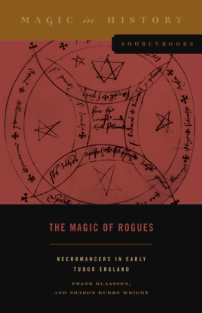 Cover image for The Magic of Rogues: Necromancers in Early Tudor England By Frank Klaassen and Sharon Hubbs Wright