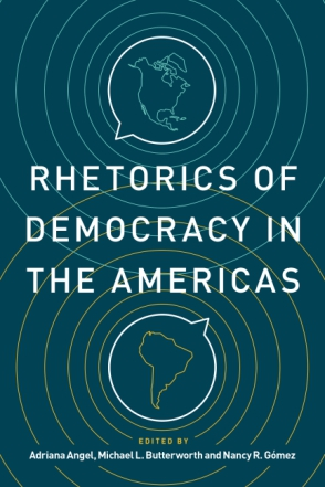 Cover image for Rhetorics of Democracy in the Americas Edited by Adriana Angel, Michael L. Butterworth, and Nancy R. Gómez