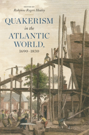 Cover image for Quakerism in the Atlantic World, 1690–1830 Edited by Robynne Rogers Healey