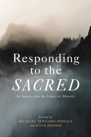 Cover image for Responding to the Sacred: An Inquiry into the Limits of Rhetoric Edited by Michael Bernard-Donals and Kyle Jensen