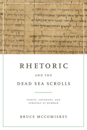 Cover image for Rhetoric and the Dead Sea Scrolls: Purity, Covenant, and Strategy at Qumran By Bruce McComiskey