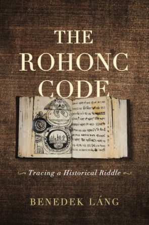 Cover image for The Rohonc Code: Tracing a Historical Riddle By Benedek Láng, Translated by Benedek Láng, and Teodóra Király