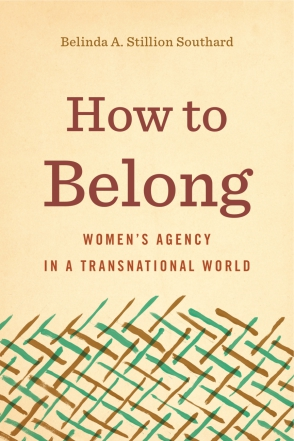 Cover image for How to Belong: Women's Agency in a Transnational World By Belinda A. Stillion Southard