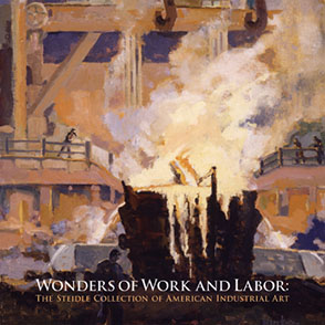 Cover image for Wonders of Work and Labor: The Steidle Collection of American Industrial Art By Betsy  Fahlman, Eric Schruers, and Foreword byRussell W. Graham