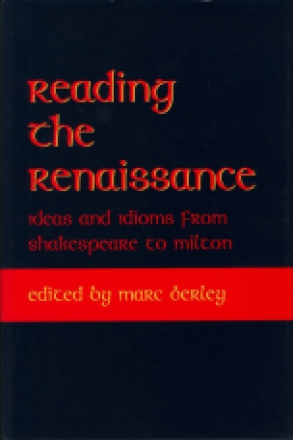 Cover image for Reading the Renaissance: Ideas and Idioms from Shakespeare to Milton Edited by Marc Berley