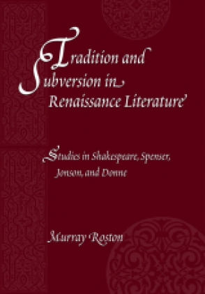 Cover image for Tradition and Subversion in Renaissance Literature: Studies in Shakespeare, Spenser, Jonson, and Donne By Murray Roston