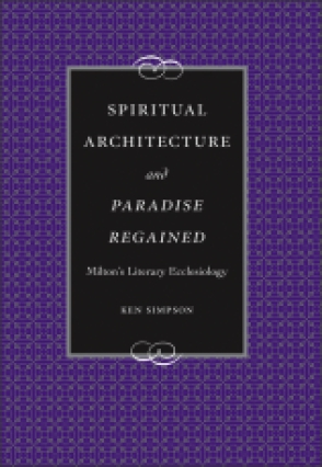 Cover image for Spiritual Arechitecture and Paradise Regained: Milton's Literary Ecclesiology By Ken Simpson