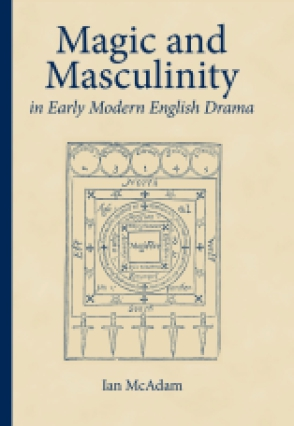 Cover for the book Magic and Masculinity in Early Modern English Drama