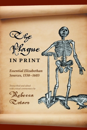 Cover image for The Plague in Print: Essential Elizabethan Sources, 1558-1603 By Rebecca Totaro
