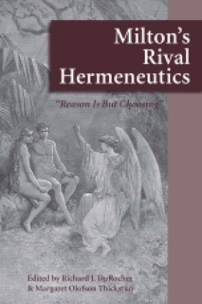 Cover image for Milton's Rival Hermeneutics Edited by Richard J. DuRocher and Margaret Olofson Thickstun