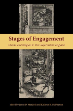 Cover image for Stages of Engagement: Drama and Religion in Post-Reformation England Edited by James Mardock and Kathryn McPherson