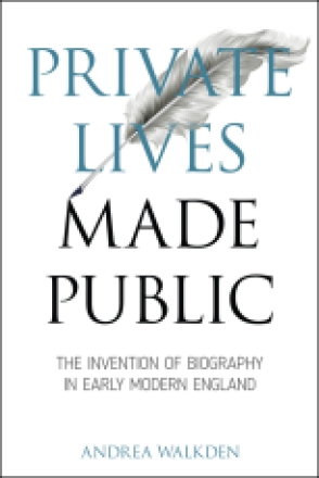 Cover image for Private Lives Made Public: The Invention of Biography in Early Modern England By Andrea Walkden