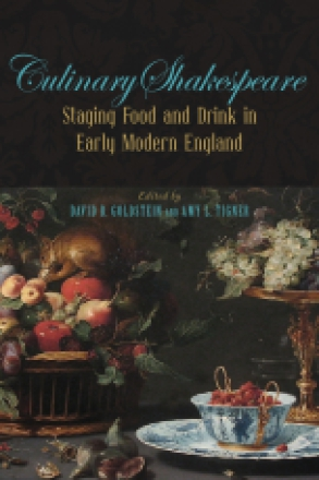Cover image for Culinary Shakespeare: Staging Food and Drink in Early Modern England Edited by David B. Goldstein and Amy L. Tigner