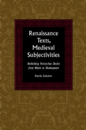 Cover image for Renaissance Texts, Medieval Subjectivities: Rethinking Petrarchan Desire from Wyatt to Shakespeare By Danila Sokolov