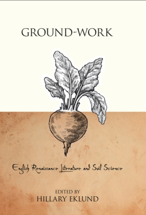 Cover image for Ground-Work: English Renaissance Literature and Soil Science Edited by Hillary Eklund