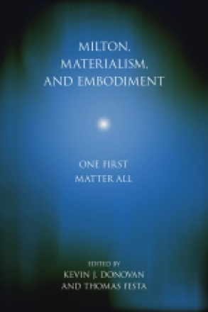 Cover image for Milton, Materialism, and Embodiment: One First Matter All Edited by Kevin J. Donovan and Thomas Festa