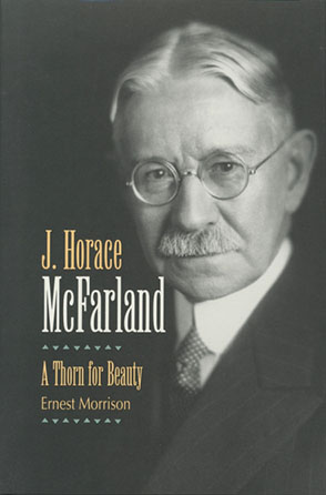 Cover image for J. Horace McFarland: A Thorn for Beauty By Ernest Morrison