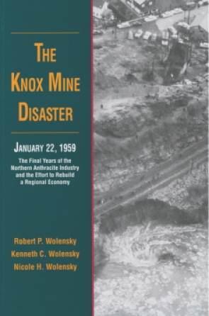 Cover image for The Knox Mine Disaster, January 22, 1959: The Final Years of the Northern Anthracite Industry and the Effort to Rebuild a Regional Economy By Robert P. Wolensky, Kenneth C. Wolensky, and Nicole H. Wolensky