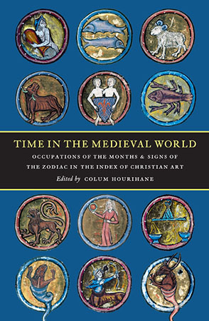 Cover image for Time in the Medieval World: Occupations of the Months and Signs of the Zodiac in the Index of Christian Art Edited by Colum Hourihane