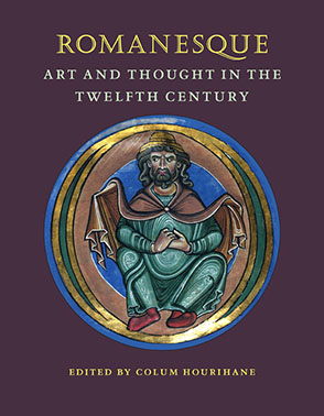 Cover image for Romanesque Art and Thought in the Twelfth Century Edited by Colum Hourihane