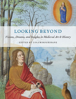 Cover image for Looking Beyond: Visions, Dreams, and Insights in Medieval Art and History Edited by Colum Hourihane