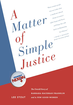 Cover image for A Matter of Simple Justice: The Untold Story of Barbara Hackman Franklin and a Few Good Women By Lee Stout