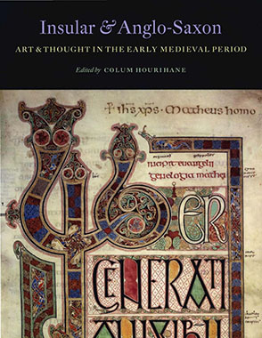 Cover image for Insular and Anglo-Saxon Art and Thought in the Early Medieval Period Edited by Colum Hourihane
