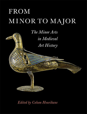 Cover image for From Minor to Major: The Minor Arts in Medieval Art History Edited by Colum Hourihane