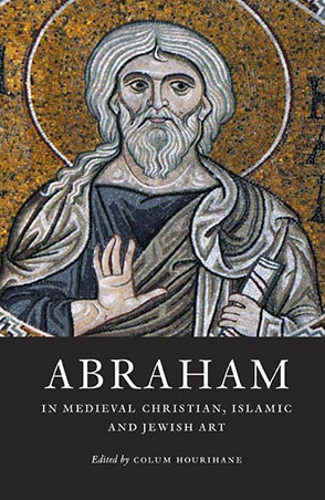 Cover image for Abraham in Medieval Christian, Islamic, and Jewish Art Edited by Colum Hourihane