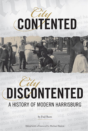 Cover image for City Contented, City Discontented: A History of Modern Harrisburg By Paul Beers and Edited with a Foreword by Michael Barton