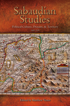 Cover image for Sabaudian Studies: Political Culture, Dynasty, and Territory (1400–1700) Edited by Matthew Vester