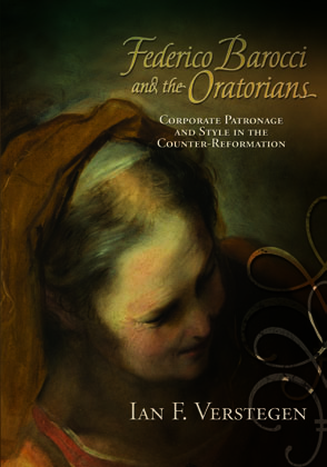Cover image for Federico Barocci and the Oratorians: Corporate Patronage and Style in the Counter-Reformation By Ian F. Verstegen