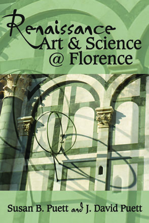 Cover image for Renaissance Art & Science @ Florence Edited by Susan B. Puett and J. David Puett