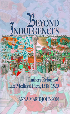 Cover image for Beyond Indulgences: Luther's Reform of Late Medieval Piety, 1518–1520 By Anna Marie Johnson