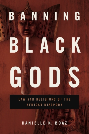 Cover image for Banning Black Gods: Law and Religions of the African Disapora By Danielle N. Boaz