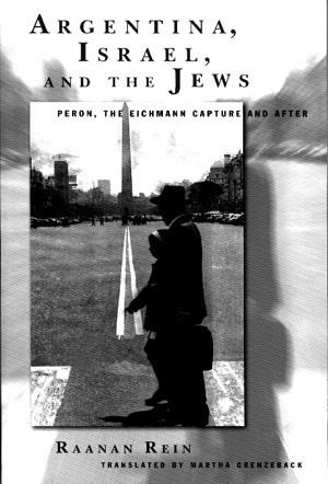 Cover image for Argentina, Israel, and the Jews: Peron, The Eichmann Capture and After By Raanan Rein