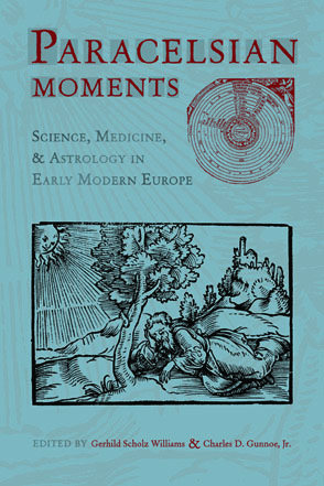 Cover image for Paracelsian Moments: Science, Medicine, and Astrology in Early Modern Europe Edited by Gerhild Scholz Williams and Charles D. Gunnoe Jr.