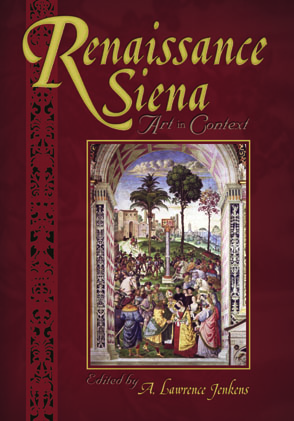 Cover image for Renaissance Siena: Art in Context Edited by A. Lawrence Jenkens