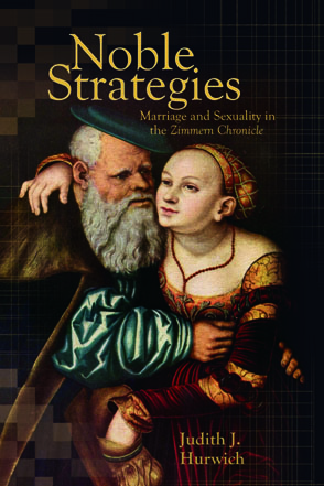 Cover image for Noble Strategies: Marriage and Sexuality in the Zimmern Chronicle By Judith J. Hurwich