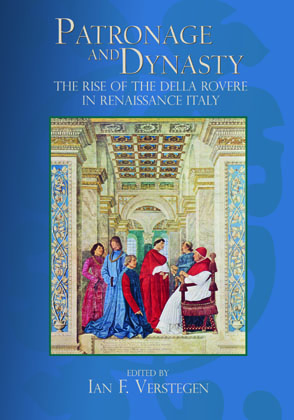 Cover image for Patronage and Dynasty: The Rise of the della Rovere in Renaissance Italy Edited by Ian F. Verstegen