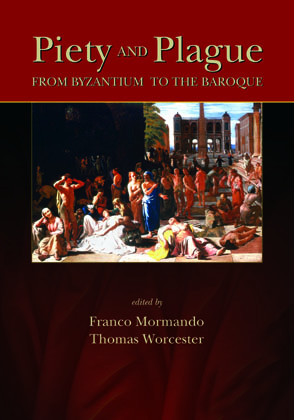 Cover image for Piety and Plague: From Byzantium to the Baroque Edited by Franco Mormando and Thomas Worcester